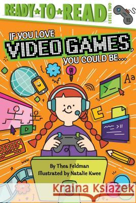 If You Love Video Games, You Could Be... Thea Feldman 9781534443983