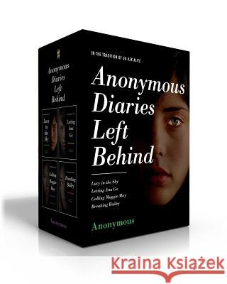 Anonymous Diaries Left Behind: Lucy in the Sky; Letting Ana Go; Calling Maggie May; Breaking Rachel Anonymous 9781534446434