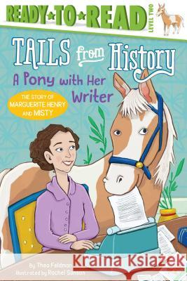 A Pony with Her Writer: The Story of Marguerite Henry and Misty Thea Feldman Rachel Sanson 9781534451537