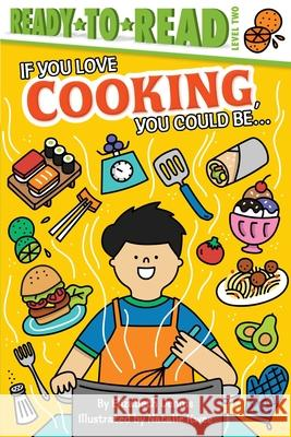 If You Love Cooking, You Could Be... Elizabeth Dennis Natalie Kwee 9781534454552