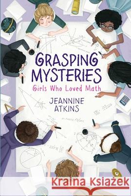 Grasping Mysteries: Girls Who Loved Math Jeannine Atkins 9781534460690