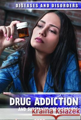 Drug Addiction and Substance Use Disorders Nicole Horning 9781534566910