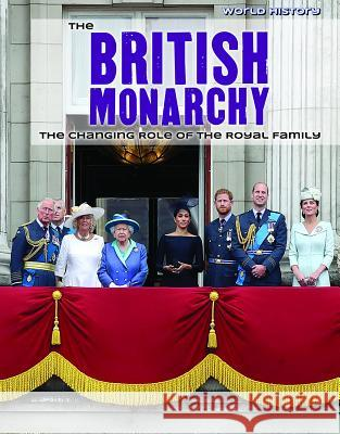 The British Monarchy: The Changing Role of the Royal Family Nicole Horning 9781534567139