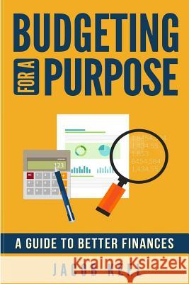 Budgeting for a Purpose: A Guide to Better Finances MR Jacob Keel 9781534603295