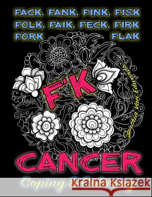 F'k Cancer - Coping & Coloring: The Adult Coloring Book Full of Stress-Relieving Coloring Pages to Support Cancer Survivors & Cancer Awareness Because Cynthia Van Edwards 9781534619678
