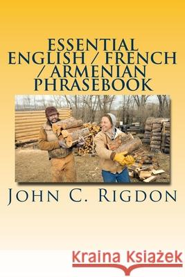 Essential English / French / Armenian Phrasebook John C. Rigdon 9781534645660