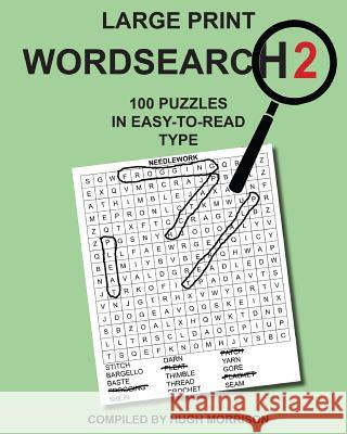 Large Print Wordsearch 2: 100 Puzzles in Easy-To-Read Type Hugh Morrison 9781534768628