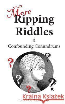 More Ripping Riddles and Confounding Conundrums: With Parlour Puzzles Hugh Morrison 9781534772359