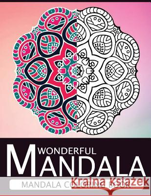 Wonderful Mandala: Mandala Coloring Book for Adult Turn You to Mindfulness Nice Publishing 9781534794511