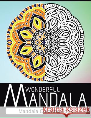 Wonderful Mandala: Mandala Coloring Book for Adult Turn You to Mindfulness Nice Publishing 9781534794528