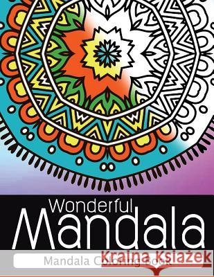 Wonderful Mandala: Mandala Coloring Book for Adult Turn You to Mindfulness Nice Publishing 9781534794535