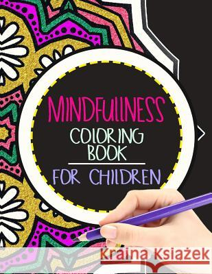 Mindfulness Coloring Book for Children: The Best Collection of Mandala Coloring Book Wise Kid 9781534798632