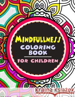 Mindfulness Coloring Book for Children: The Best Collection of Mandala Coloring Book Wise Kid 9781534798649