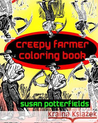Creepy Farmer Coloring Book Susan Potterfields 9781534830851