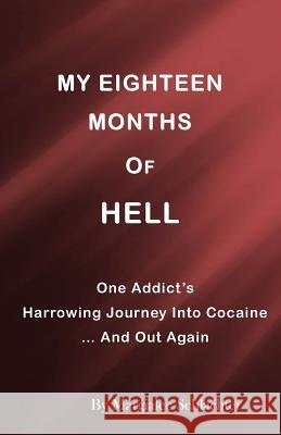 My Eighteen Months of Hell: One Addicts Harrowing Descent in Cocaine ... and Out Again Margialee Schlachter Marilyn Smith Neilans 9781534837607