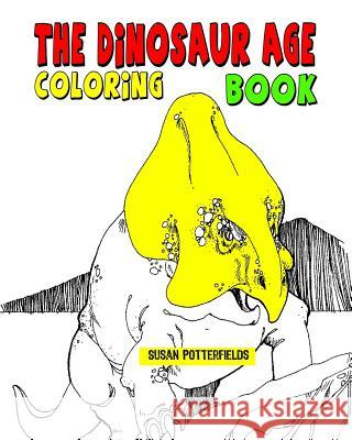 The Dinosaur Age Coloring Book Susan Potterfields 9781534840072