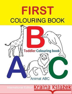 First Colouring Book. Abc. Toddler Colouring Book: Animal ABC Book, Colouring for Toddlers, Children's Learning Books, Big Book of Abc, Activity Books Sujatha Lalgudi 9781534843868