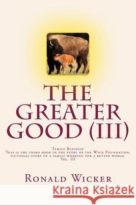 The Greater Good (III): Family Business Ronald Wicker 9781534855571 Createspace Independent Publishing Platform