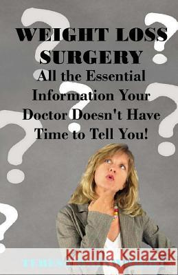 Weight Loss Surgery: All the Essential Information Your Doctor Doesn't Have Time to Tell You Teresa Wainwright 9781534869967