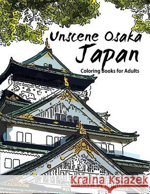 Unscene Osaka: Japan Coloring Books for Adults Geo Publisher 9781534875821