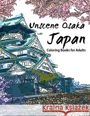 Unscene Osaka: Japan Coloring Books for Adults Geo Publisher 9781534875845