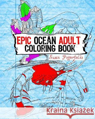 Epic Ocean Adult Coloring Book Susan Potterfields 9781534902060