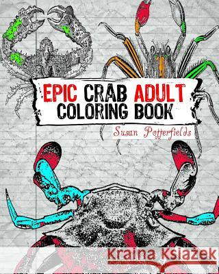 Epic Crab Adult Coloring Book Susan Potterfields 9781534902589