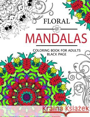 Floral Mandalas Coloring Book for Adults: Coloring Pages for Adults Floral Publishing 9781534910775
