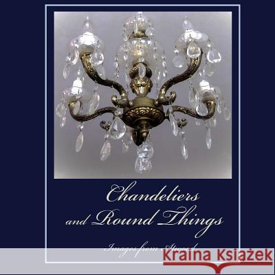 Chandeliers and Round Things: Images from Atwood Atwood Cutting 9781534960428 Createspace Independent Publishing Platform