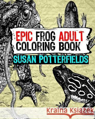 Epic Frog Adult Coloring Book Susan Potterfields 9781534961388
