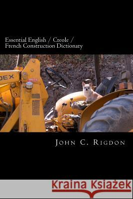 Essential English / Creole / French Construction Dictionary John C. Rigdon 9781534993198