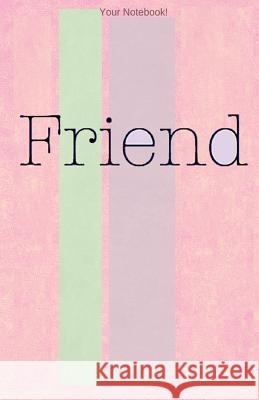 Your Notebook! Friend: Best Friends Is What We Are! Mary Hirose 9781535010566