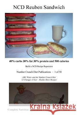 Ncd Reuben Sandwich: 40% Carbs 30% Fat 30% Protein and 500 Calories Number Crunch Diet Publications 9781535017282
