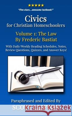 Civics for Christian Homeschoolers - Volume 1: The Law by Frederic Bastiat Scott Clifton 9781535056908