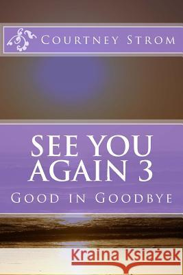 See You Again 3: Good in Goodbye Courtney Strom 9781535093897