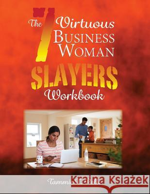 The 7 Virtuous Business Woman Slayers Workbook Tammie T. Polk 9781535128162