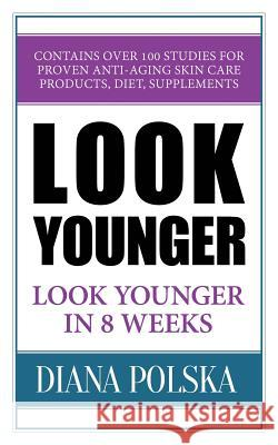 Look Younger: Look Younger in 8 Weeks Diana Polska 9781535144353