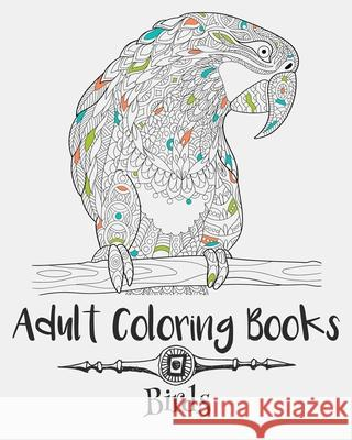 Adult Coloring Books: Birds Emma Andrews 9781535145626
