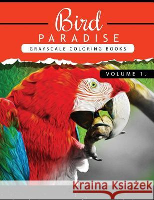 Bird Paradise Volume 1: Bird Grayscale Coloring Books for Adults Relaxation Art Therapy for Busy People (Adult Coloring Books Series, Grayscal Grayscale Publishing 9781535157155