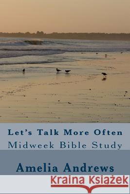Let's Talk More Often: Midweek Bible Study Amelia Victoria Andrews 9781535172141