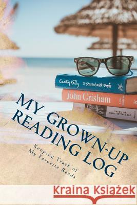My Grown-Up Reading Log: Keeping Track of My Favorite Reads Kathy Mansfield 9781535204477