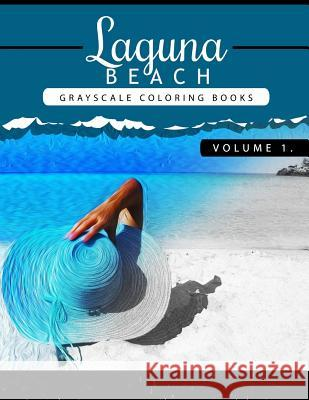 Laguna Beach Volume 1: Sea, Lost Ocean, Dolphin, Shark Grayscale Coloring Books for Adults Relaxation Art Therapy for Busy People (Adult Colo Grayscale Publishing 9781535228299