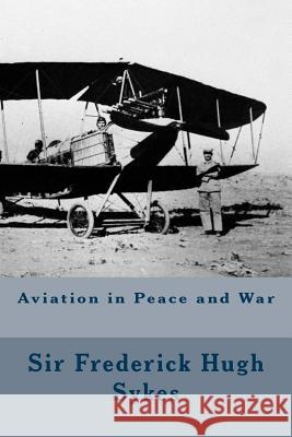 Aviation in Peace and War Sir Frederick Hugh Sykes 9781535249621