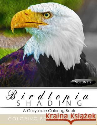 Birdtopia Shading Volume 2: Bird Grayscale Coloring Books for Adults Relaxation Art Therapy for Busy People (Adult Coloring Books Series, Grayscal Birdtopia Grayscale Publishing 9781535252935