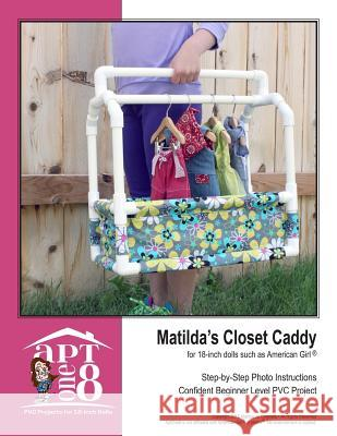 Matilda's Closet Caddy: Confident Beginner-Level PVC Project for 18-Inch Dolls Kristin Rutten 9781535254250