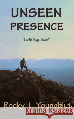 Unseen Presence: Talking Leaf Rocky T. Youngblut 9781535255615
