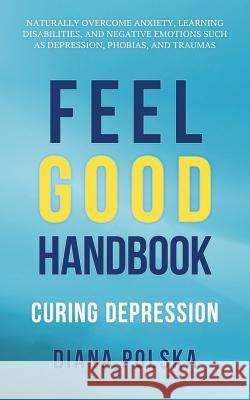 Feel Good Handbook: Curing Depression Diana Polska 9781535256292