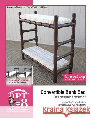 Convertible Bunk Bed: Intermediate-Level PVC Project for 18-Inch Dolls Kristin Rutten 9781535260770