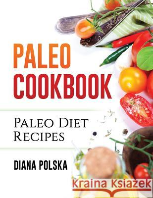 Paleo Cookbook: Paleo Diet Recipes Diana Polska 9781535279666