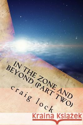 In the Zone and Beyond (Part Two): Racing (and Writing) in the Zone Craig G. Lock 9781535285131